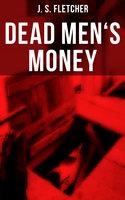 Dead Men's Money - J.S. Fletcher