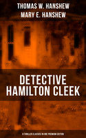 Detective Hamilton Cleek: 8 Thriller Classics in One Premium Edition - Thomas W. Hanshew, Mary E. Hanshew