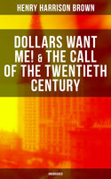 Dollars Want Me! & The Call of the Twentieth Century - Henry Harrison Brown