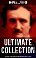 Edgar Allan Poe Ultimate Collection: 160+ Short Stories, Novels & Poems (Including Essays, Letters & Biography) - Edgar Allan Poe