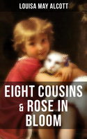 Eight Cousins & Rose in Bloom - Louisa May Alcott