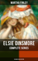 Elsie Dinsmore: Complete Series (28 Books in One Edition) - Martha Finley