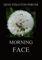 Morning Face - Gene Stratton-Porter
