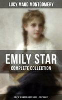 Emily Star - Complete Collection: Emily of New Moon + Emily Climbs + Emily's Quest - Lucy Maud Montgomery