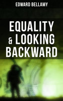Equality & Looking Backward - Edward Bellamy
