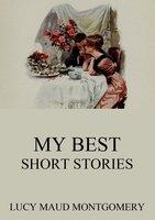 My Best Short Stories - Lucy Maud Montgomery