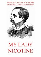 My Lady Nicotine - A Study in Smoke - James Matthew Barrie