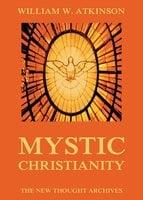 Mystic Christianity - William Walker Atkinson