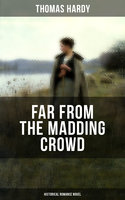 Far From the Madding Crowd (Historical Romance Novel) - Thomas Hardy
