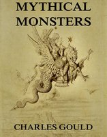 Mythical Monsters - Charles Gould