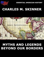 Myths and Legends Beyond Our Borders - Charles M. Skinner