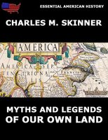 Myths And Legends Of Our Own Land - Charles M. Skinner