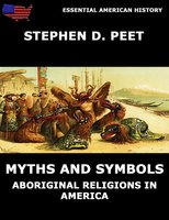 Myths And Symbols: Aboriginal Religions in America - Stephen D. Peet
