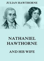 Nathaniel Hawthorne And His Wife - Julian Hawthorne