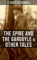 Fitzgerald: The Spire and the Gargoyle & Other Tales - F. Scott Fitzgerald