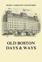 Old Boston Days & Ways - Mary Caroline Crawford