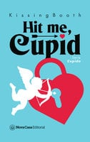 Hit me, Cupid - Kissingbooth