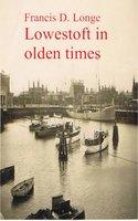 Lowestoft in Olden Times - Francis D. Longe