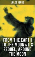 From the Earth to the Moon & Its Sequel, Around the Moon - Jules Verne