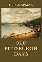 Old Pittsburgh Days - Thomas Jefferson Chapman