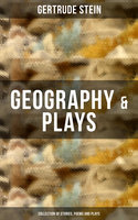 GEOGRAPHY & PLAYS (Collection of Stories, Poems and Plays) - Gertrude Stein