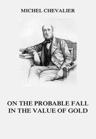 On the Probable Fall in the Value of Gold - Michel Chevalier