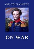 On War: All volumes - Carl von Clausewitz