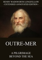 Outre-Mer: A Pilgrimage Beyond The Sea - Henry Wadsworth Longfellow