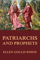 Patriarchs and Prophets - Ellen Gould White