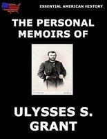 Personal Memoirs Of General Ulysses S. Grant - Ulysses S. Grant