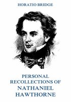 Personal Recollections of Nathaniel Hawthorne - Horatio Bridge