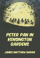 Peter Pan In Kensington Gardens - James Matthew Barrie
