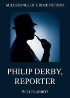 Philip Derby, Reporter - Willis Abbot