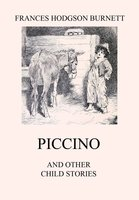 Piccino (and other Child Stories) - Frances Hodgson Burnett