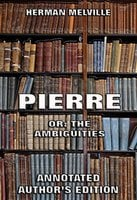Pierre: Or, The Ambiguities - Herman Melville