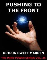 Pushing to the Front - Orison Swett Marden