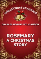 Rosemary - A Christmas Story - Charles Norris Williamson