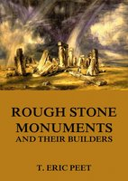 Rough Stone Monuments And Their Builders - T. Eric Peet