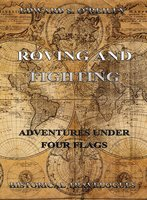 Roving And Fighting (Adventures Under Four Flags) - Edward S. O'Reilly