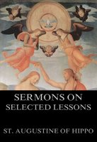 Sermons On Selected Lessons Of The New Testament - St. Augustine of Hippo