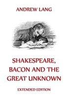 Shakespeare, Bacon And The Great Unknown - Andrew Lang