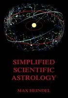 Simplified Scientific Astrology - Max Heindel