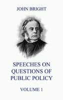 Speeches on Questions of Public Policy, Volume 1 - John Bright