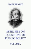Speeches on Questions of Public Policy, Volume 2 - John Bright