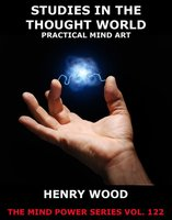 Studies In The Thought World - Practical Mind Art - Henry Wood