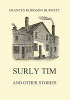 Surly Tim (and other stories) - Frances Hodgson Burnett