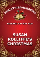 Susie Rolliffe's Christmas - Edward Payson Roe