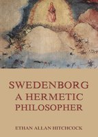Swedenborg, A Hermetic Philosopher - Ethan Allan Hitchcock