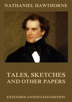 Tales, Sketches And Other Papers - Nathaniel Hawthorne