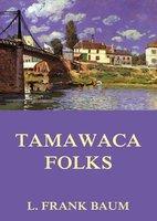 Tamawaca Folks - A Summer Comedy - L. Frank Baum, John Estes Cooke